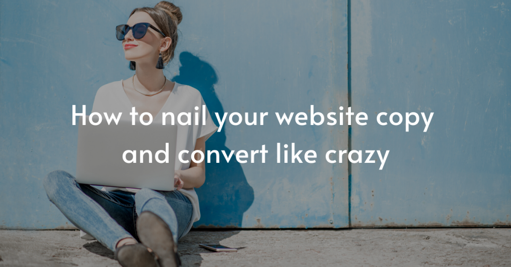 How to nail your website copy and convert like crazy